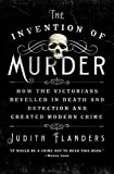 Flanders, Judith: The Invention of Murder: How the Victorians Revelled in Death and Detection and Created Modern Crime