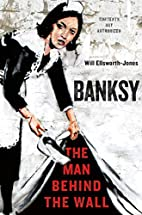 Banksy: The Man Behind the Wall by Will…