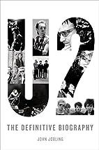 U2: The Definitive Biography by John Jobling