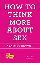 How to Think More About Sex (School of Life)…