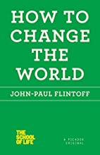 How to Change the World (The School of Life)…