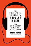 Jones, Dylan: The Biographical Dictionary of Popular Music: From Adele to Ziggy, the Real A to Z of Rock and Pop
