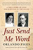 Figes, Orlando: Just Send Me Word: A True Story of Love and Survival in the Gulag