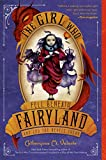 Valente, Catherynne M.: The Girl Who Fell Beneath Fairyland and Led the Revels There