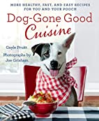 Dog-Gone Good Cuisine: More Healthy, Fast,…
