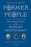 Smith, Douglas: Former People: The Final Days of the Russian Aristocracy