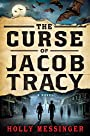 The Curse of Jacob Tracy: A Novel - Holly Messinger