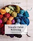 Knight, Erika: Simple Color Knitting: A Complete How to Knit with Color Workshop