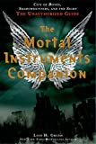 Gresh, Lois H.: The Mortal Instruments Companion: City of Bones, Shadowhunters, and the Sight: The Unauthorized Guide