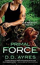 Primal Force (A K-9 Rescue Novel) by D. D.…