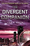 Gresh, Lois H.: The Divergent Companion: The Unauthorized Guide to the Series