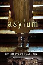 Asylum by Jeannette de Beauvoir