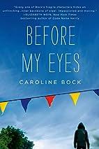 Before My Eyes by Caroline Bock