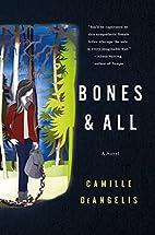 Bones & All: A Novel by Camille DeAngelis