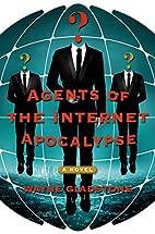 Agents of the Internet Apocalypse: A Novel…