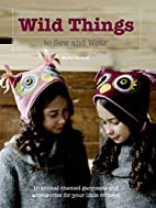 Wild Things to Sew and Wear: 15…