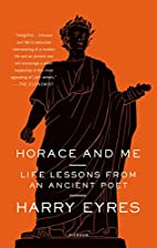 Horace and Me: Life Lessons from an Ancient…