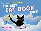 The Best Cat Book Ever: Super-Amazing, 100%…