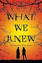 What We Knew: A Novel by Barbara Stewart