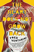 The Heart Does Not Grow Back: A Novel by…