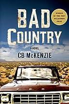 Bad Country: A Novel by C. B. McKenzie