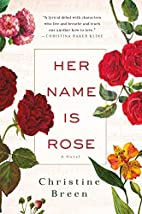 Her Name Is Rose: A Novel by Christine Breen