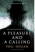 A Pleasure and a Calling: A Novel by Phil…