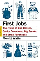 First Jobs: True Tales of Bad Bosses, Quirky…