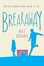 Breakaway: A Novel by Kat Spears