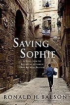 Saving Sophie: A Novel by Richard H. Balson
