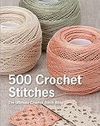 500 Crochet Stitches: The Ultimate Crochet…