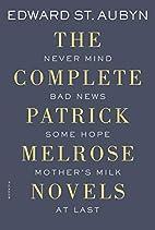 The Complete Patrick Melrose Novels: Never…