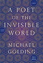 A Poet of the Invisible World: A Novel by…