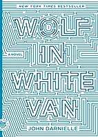 Wolf in White Van: A Novel by John Darnielle