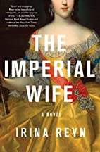 The Imperial Wife: A Novel by Irina Reyn