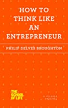 How to Think Like an Entrepreneur by Philip…