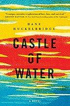 Castle of Water: A Novel by Dane…