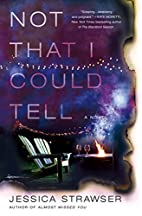 Not That I Could Tell: A Novel by Jessica…