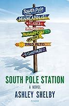 South Pole Station: A Novel by Ashley Shelby