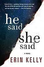 He Said / She Said: A Novel by Erin Kelly