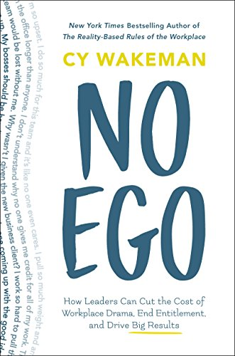 no-ego-how-leaders-can-cut-the-cost-of-workplace-drama-end-entitlement-and-drive-big-results