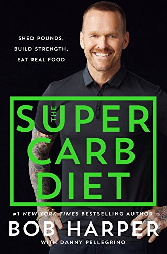 the-super-carb-diet-shed-pounds-build-strength-eat-real-food