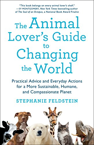the-animal-lovers-guide-to-changing-the-world-practical-advice-and-everyday-actions-for-a-more-sustainable-humane-and-compassionate-planet