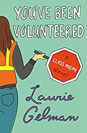 You've Been Volunteered: A Class Mom Novel…
