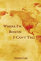 Where I'M Bound I Can'T Tell by…