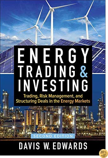 TEnergy Trading & Investing: Trading, Risk Management, and Structuring Deals in the Energy Markets, Second Edition