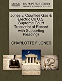 JONES, CHARLOTTE F: Jones v. Counties Gas & Electric Co U.S. Supreme Court Transcript of Record with Supporting Pleadings