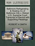 SMITH, ROBERT H: Baltimore Refrigerating & Heating Co of Baltimore City v. Wetzel U.S. Supreme Court Transcript of Record with Supporting Pleadings