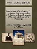 LEE M FRIEDMAN: Boston West Africa Trading Co v. Quaker City Morocco Co U.S. Supreme Court Transcript of Record with Supporting Pleadings
