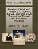 SMITH, ROBERT H: Merchants' & Miners' Transp Co v. Thornhill, the U.S. Supreme Court Transcript of Record with Supporting Pleadings